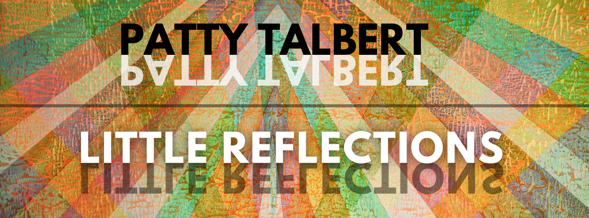 Patty Talbert Little Reflections text against bright textured painting by Patty