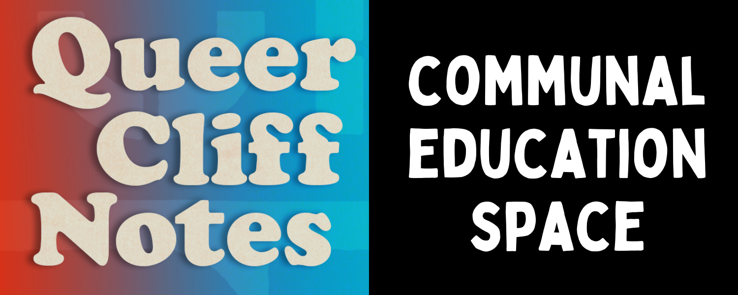 Queer Cliff Notes Communal Eduation Space