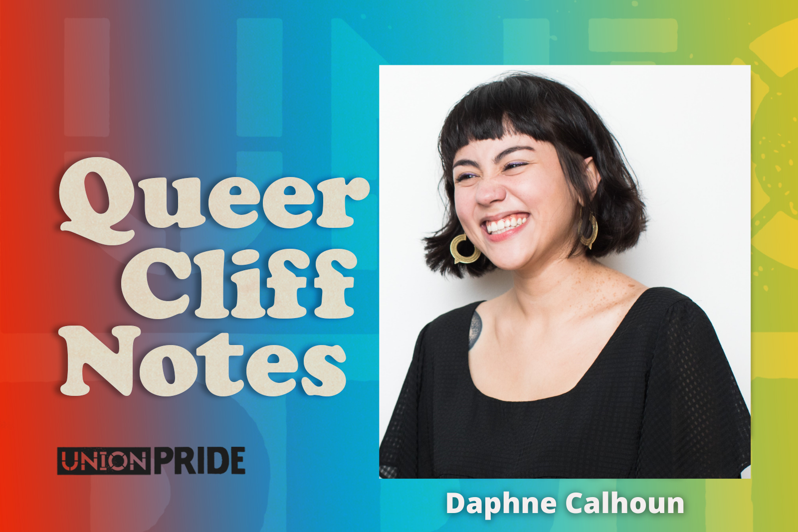 Queer Cliff Notes against a rainbow background with a portrait photo of Dapne Calhoun